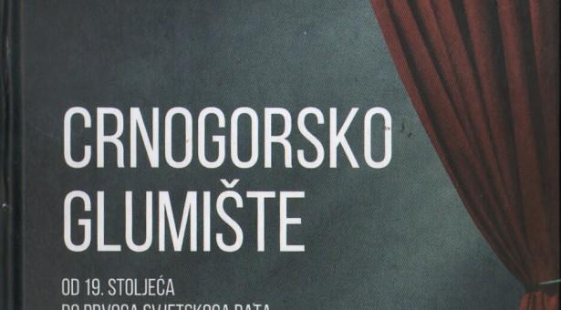 """Promocija knjige """"Crnogorsko glumište od XIX stoljeća do Prvog svjetskog rata"""""""