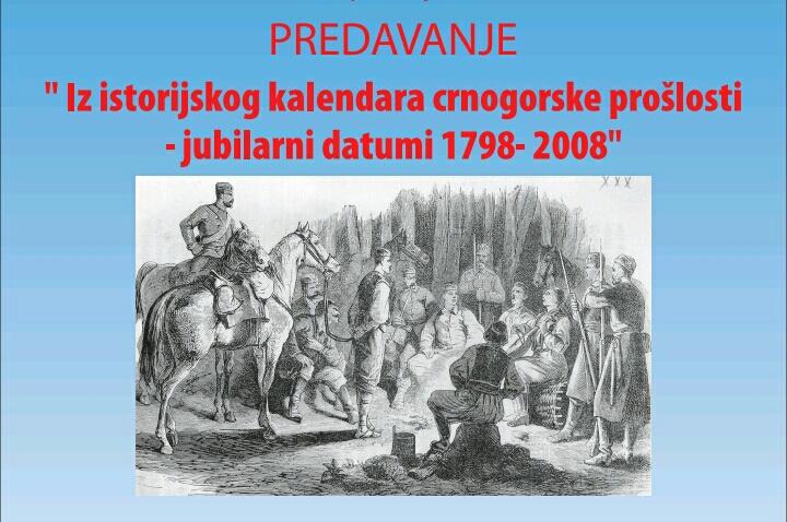 IZ ISTORIJSKOG KALENDARA CRNOGORSKE PROŠLOSTI – JUBILARNI DATUMI 1798 - 2008